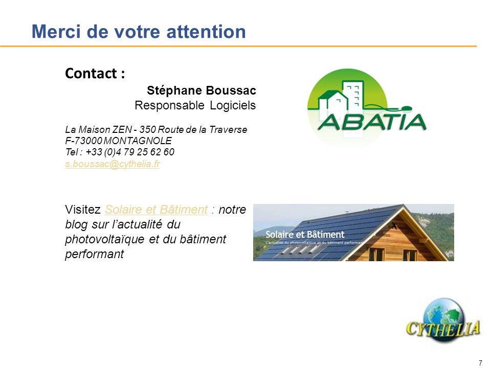 7 Merci de votre attention Contact : Stéphane Boussac Responsable Logiciels La Maison ZEN - 350 Route de la Traverse F-73000 MONTAGNOLE Tel : +33 (0)4