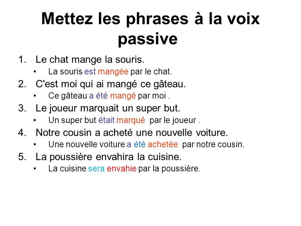 Mettez les phrases à la voix passive 1.Le chat mange la souris.