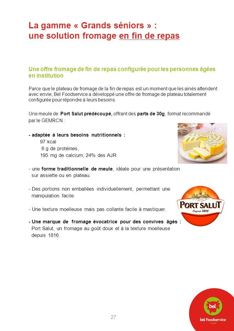 La gamme « Grands séniors » : une solution fromage en fin de repas Une offre fromage de fin de repas configurée pour les personnes âgées en institutio