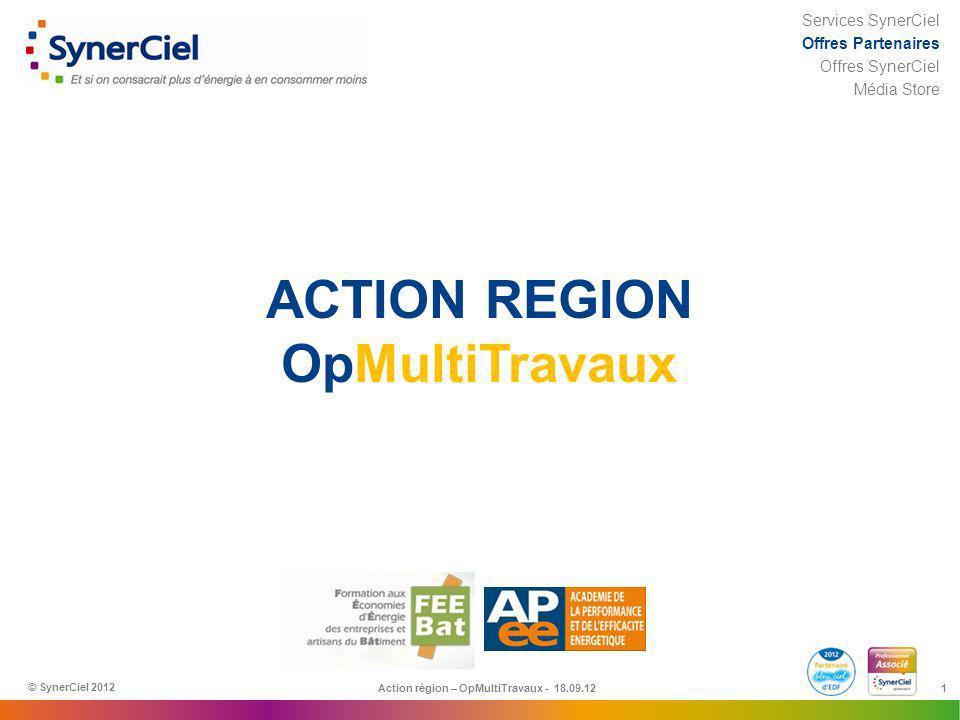 1 ACTION REGION OpMultiTravaux Action région – OpMultiTravaux - 18.09.12 © SynerCiel 2012 Services SynerCiel Offres Partenaires Offres SynerCiel Média
