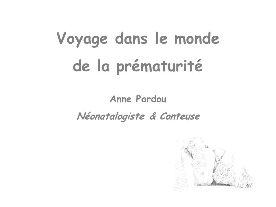 Voyage dans le monde de la prématurité Anne Pardou Néonatalogiste & Conteuse