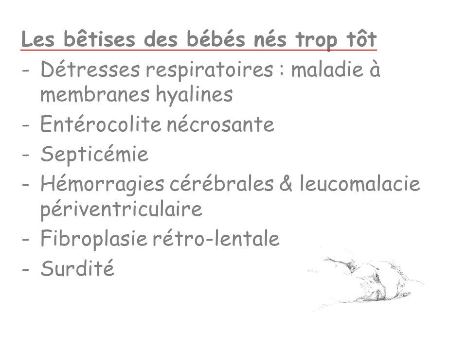 Les bêtises des bébés nés trop tôt -Détresses respiratoires : maladie à membranes hyalines -Entérocolite nécrosante -Septicémie -Hémorragies cérébrale