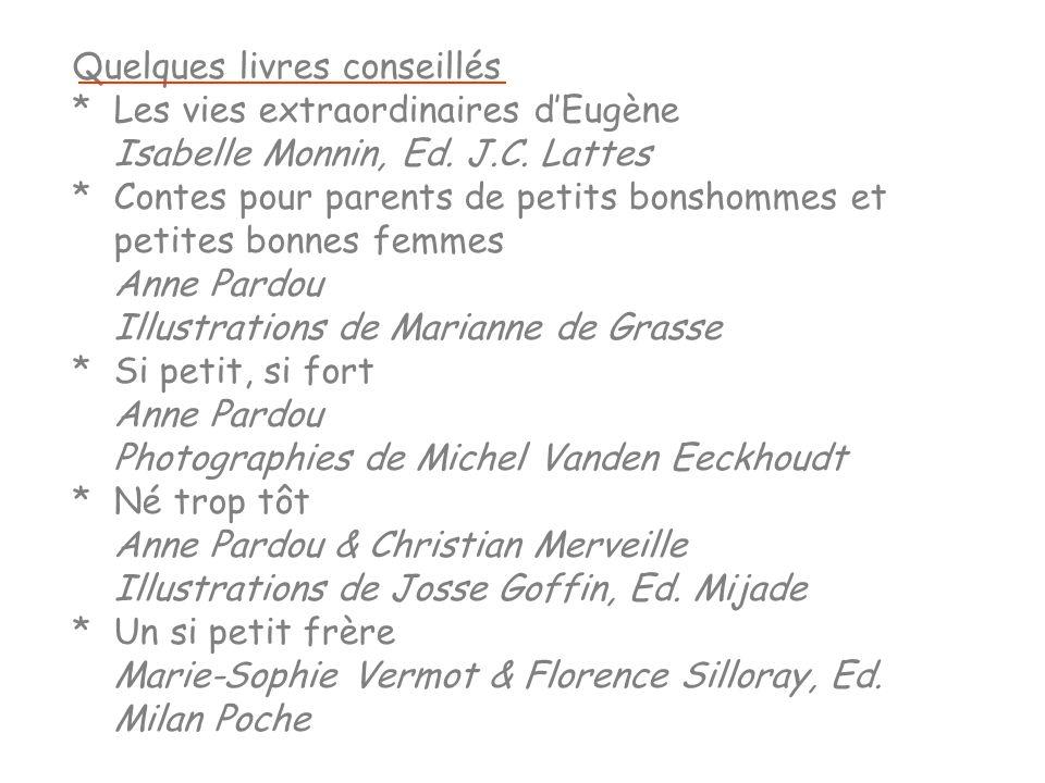 Quelques livres conseillés *Les vies extraordinaires dEugène Isabelle Monnin, Ed. J.C. Lattes *Contes pour parents de petits bonshommes et petites bon