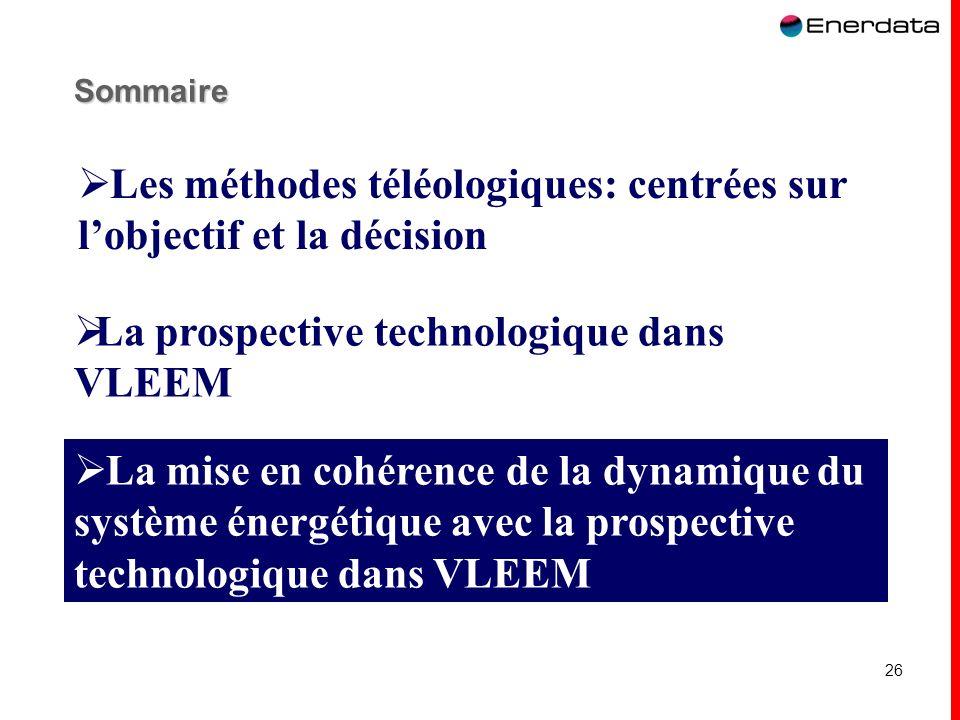 26 Sommaire La prospective technologique dans VLEEM La mise en cohérence de la dynamique du système énergétique avec la prospective technologique dans