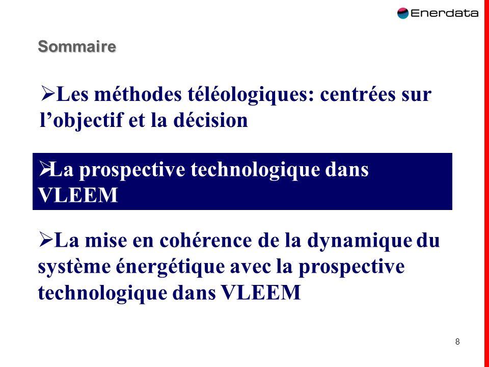 8 Sommaire La prospective technologique dans VLEEM La mise en cohérence de la dynamique du système énergétique avec la prospective technologique dans