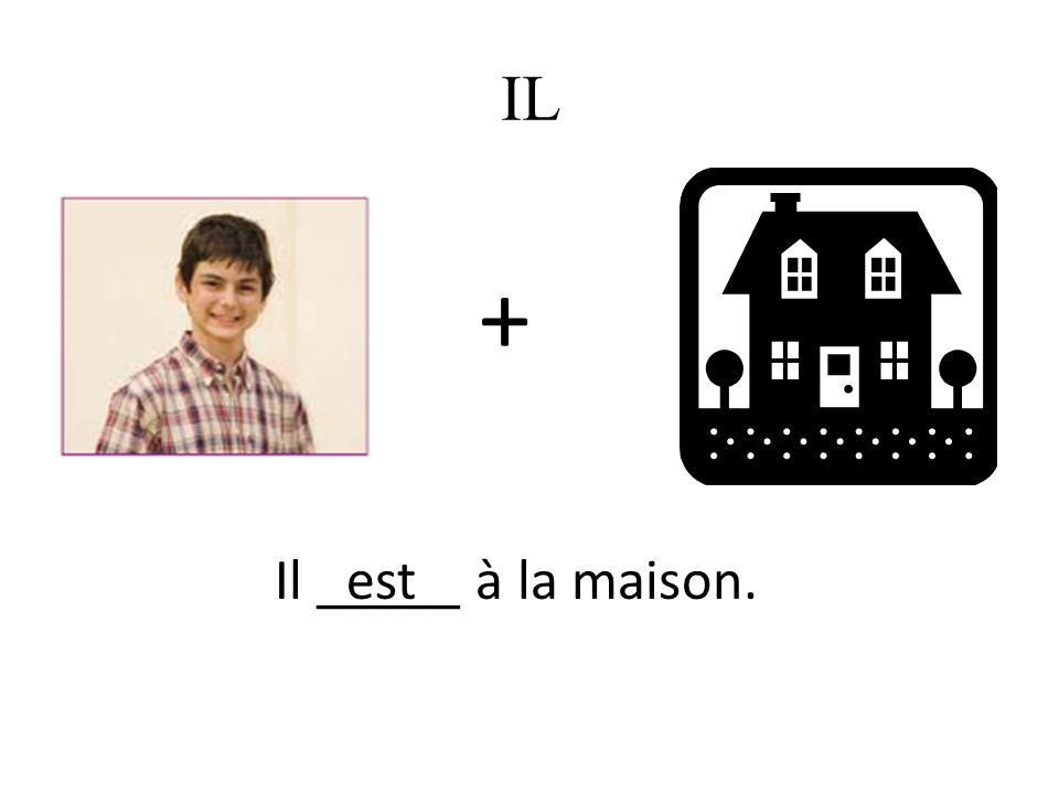 + Il _____ à la maison.est