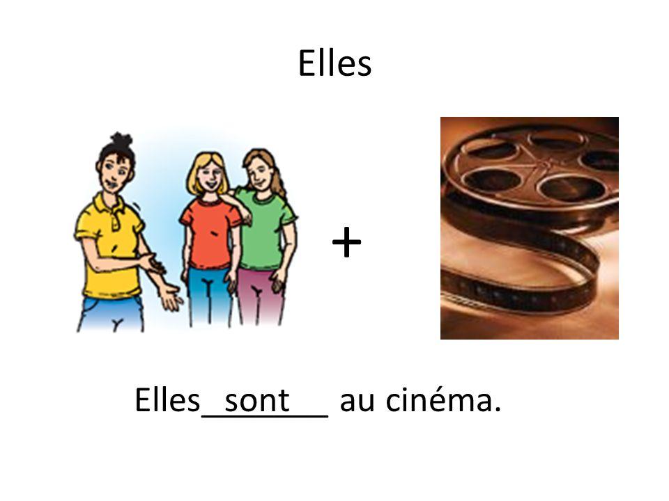 Elles + Elles_______ au cinéma.sont