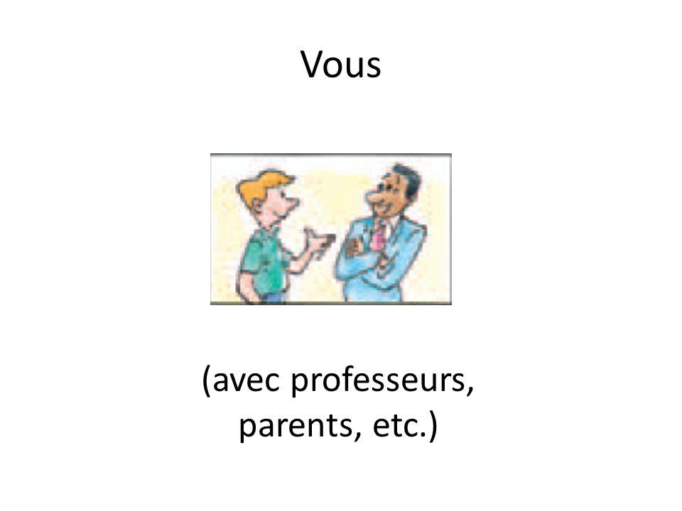 Vous (avec professeurs, parents, etc.)