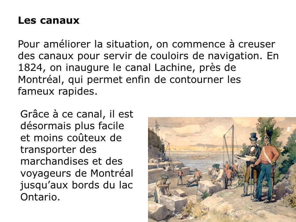 Les canaux Pour améliorer la situation, on commence à creuser des canaux pour servir de couloirs de navigation. En 1824, on inaugure le canal Lachine,