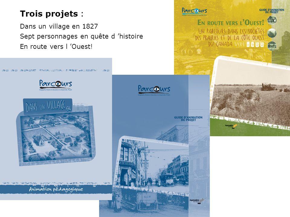 Trois projets : Dans un village en 1827 Sept personnages en quête d histoire En route vers l Ouest!