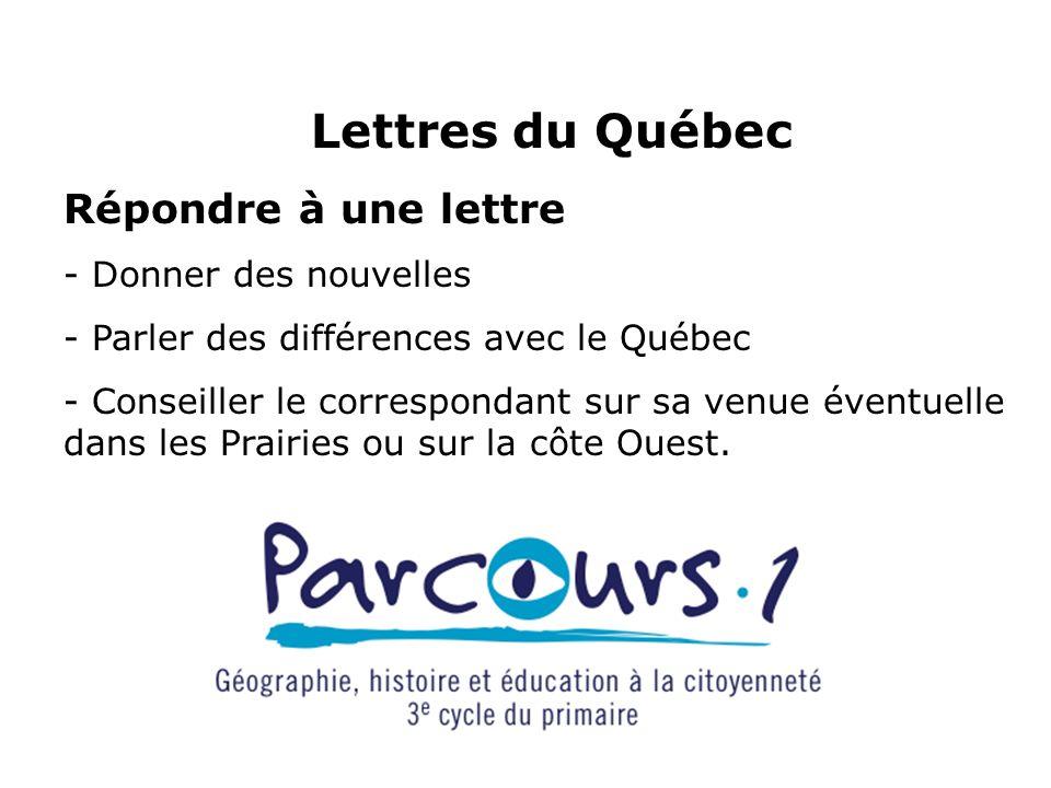 Lettres du Québec Répondre à une lettre - Donner des nouvelles - Parler des différences avec le Québec - Conseiller le correspondant sur sa venue éven