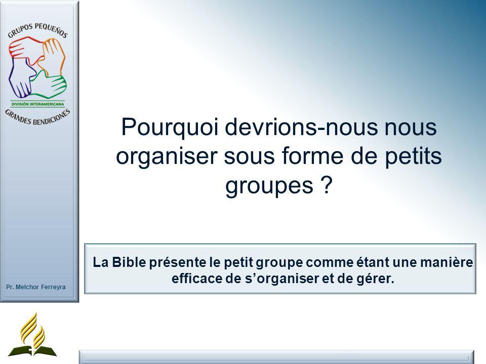 Pr. Melchor Ferreyra La Bible présente le petit groupe comme étant une manière efficace de sorganiser et de gérer. Pourquoi devrions-nous nous organis