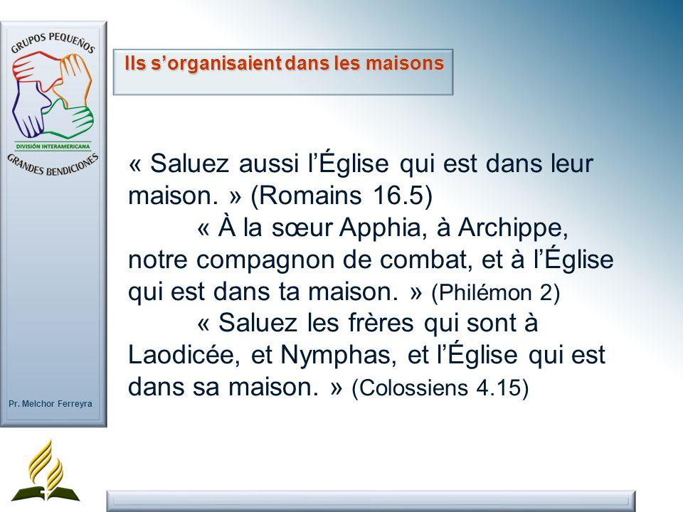 Pr. Melchor Ferreyra « Saluez aussi lÉglise qui est dans leur maison. » (Romains 16.5) « À la sœur Apphia, à Archippe, notre compagnon de combat, et à