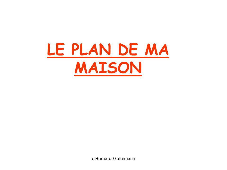 c Bernard-Gutermann LE PLAN DE MA MAISON