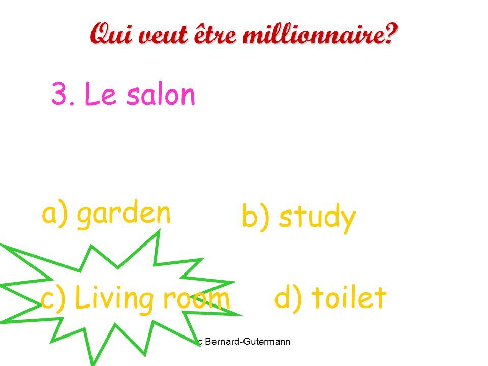 c Bernard-Gutermann Qui veut être millionnaire? à 2. La salle à manger a) dining room d) bathroomc) bedroom b) playroom