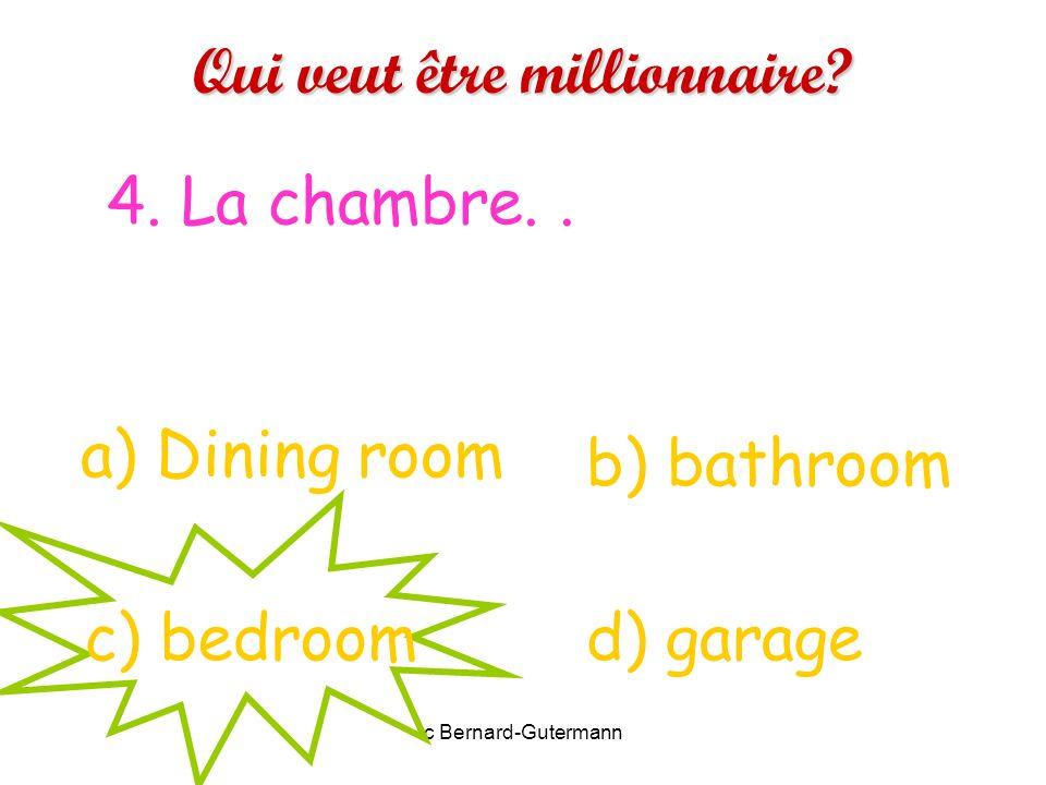 c Bernard-Gutermann Qui veut être millionnaire? 3. Le salon a) garden d) toiletc) Living room b) study