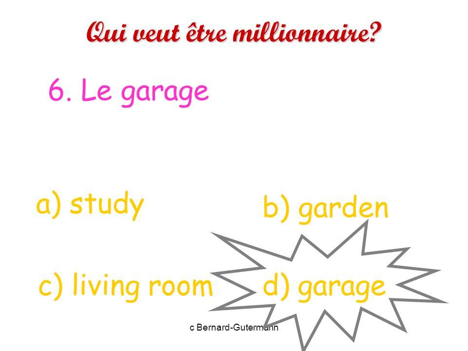 c Bernard-Gutermann Qui veut être millionnaire? 5. La salle de bains. a) shower d) living room c) kitchen b) bathroom