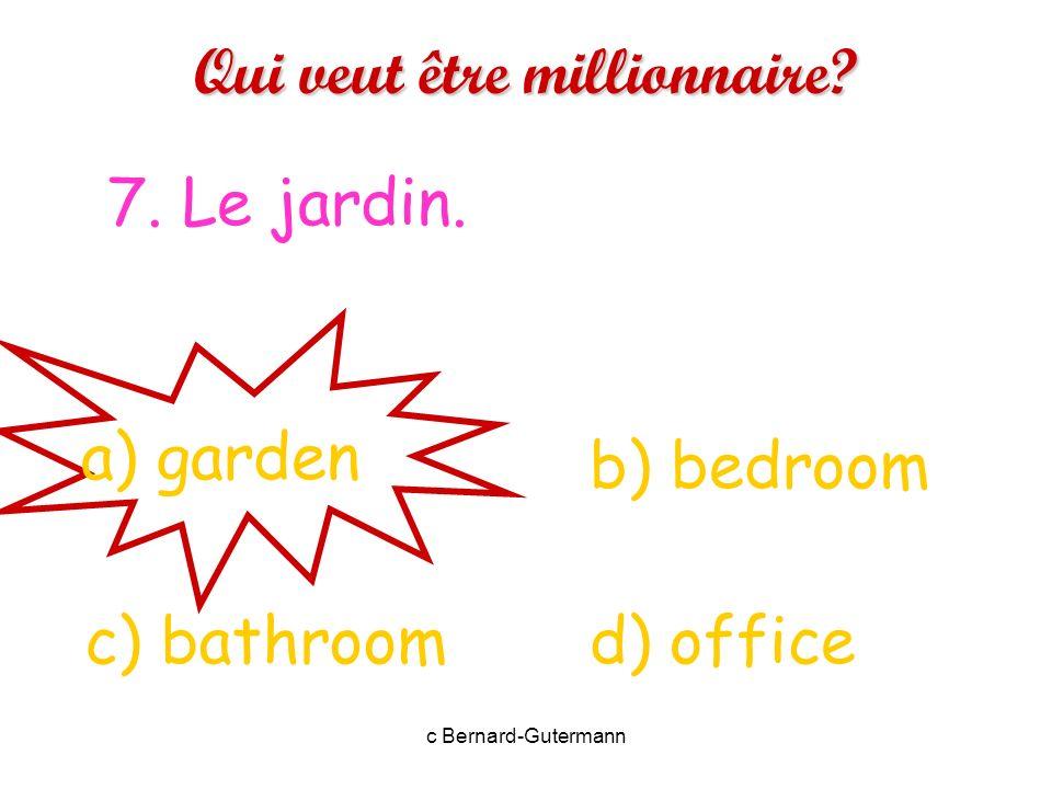 c Bernard-Gutermann Qui veut être millionnaire? 6. Le garage a) study d) garagec) living room b) garden
