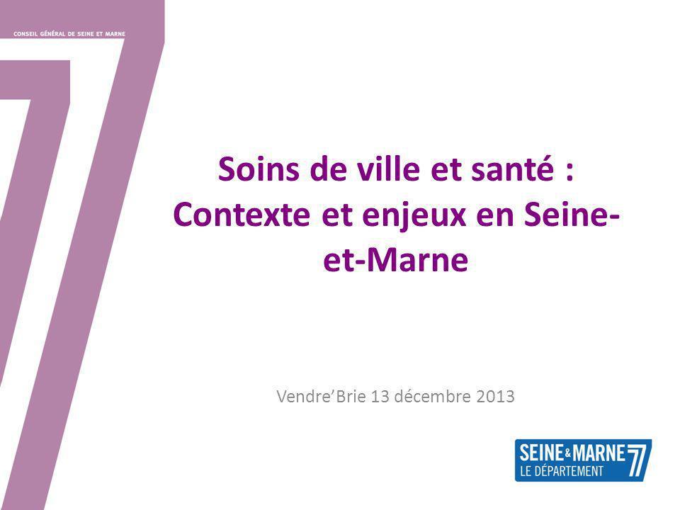 Soins de ville et santé : Contexte et enjeux en Seine- et-Marne VendreBrie 13 décembre 2013