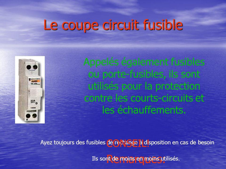 Le coupe circuit fusible Appelés également fusibles ou porte-fusibles, ils sont utilisés pour la protection contre les courts-circuits et les échauffements.