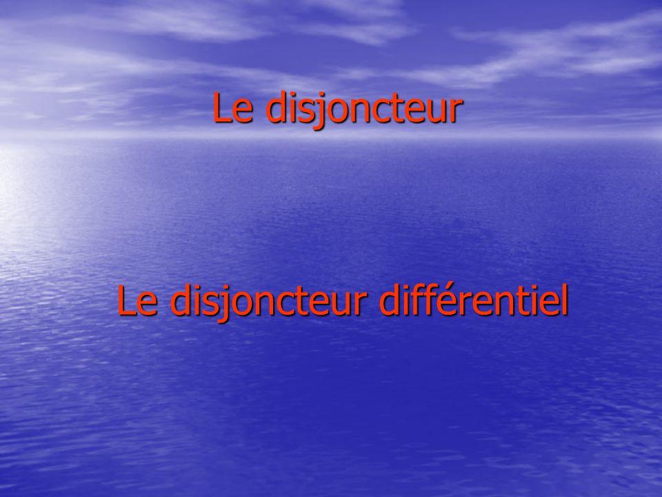 Le disjoncteur Le disjoncteur différentiel