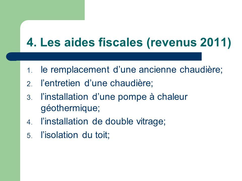 4. Les aides fiscales (revenus 2011) 1. le remplacement dune ancienne chaudière; 2. lentretien dune chaudière; 3. linstallation dune pompe à chaleur g