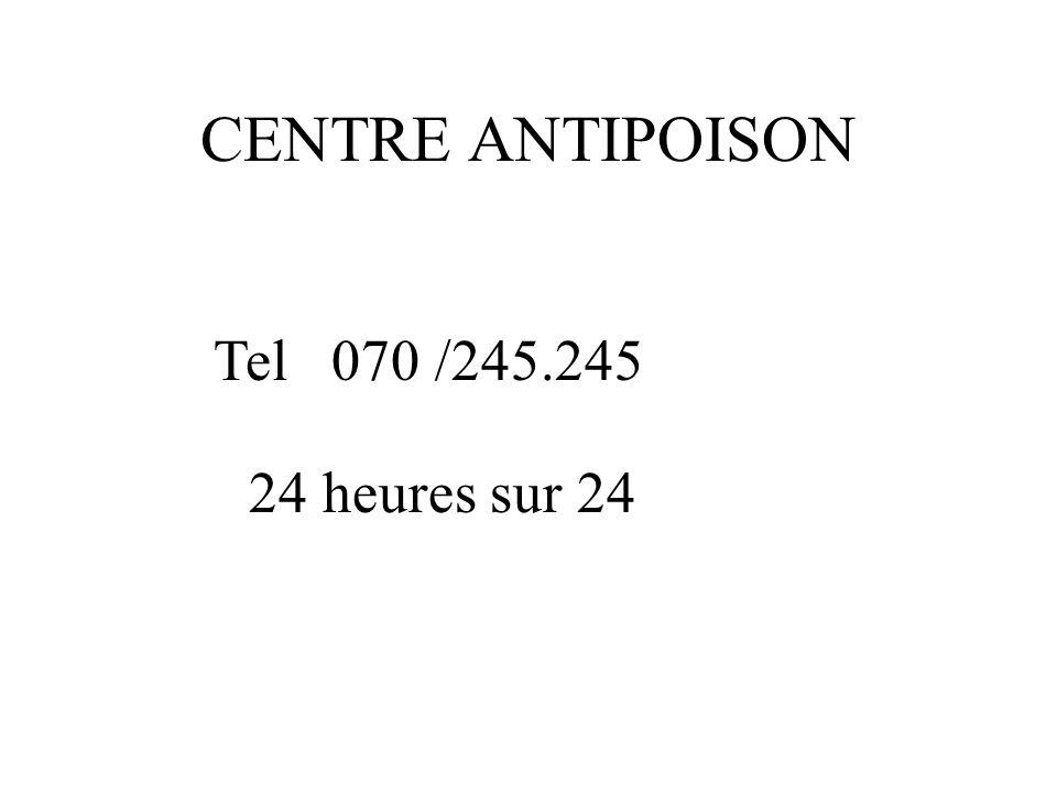 CENTRE ANTIPOISON Tel 070 /245.245 24 heures sur 24