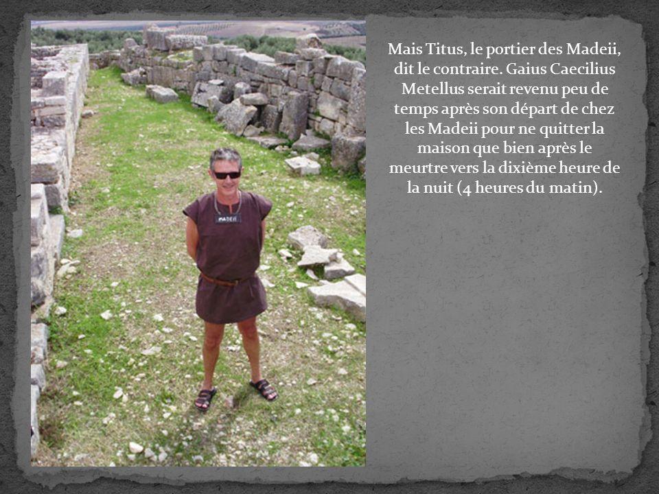 Mais Titus, le portier des Madeii, dit le contraire.