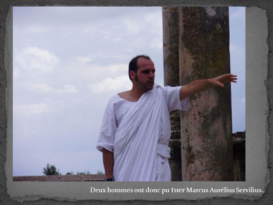 Deux hommes ont donc pu tuer Marcus Aurélius Servilius.