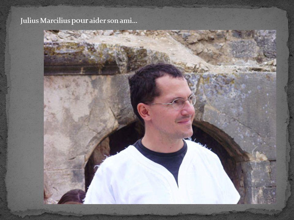 Julius Marcilius pour aider son ami…