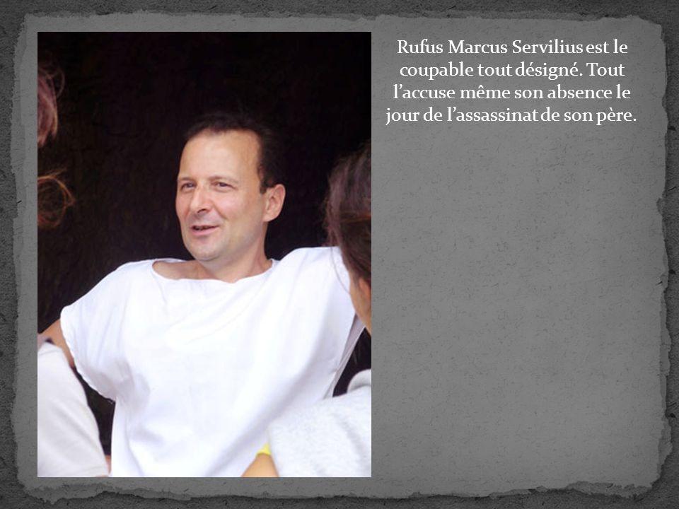 Rufus Marcus Servilius est le coupable tout désigné.