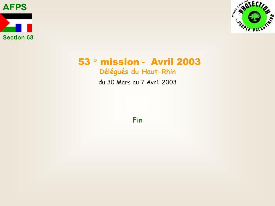 AFPS Fin Section 68 53 ° mission - Avril 2003 Délégués du Haut-Rhin du 30 Mars au 7 Avril 2003