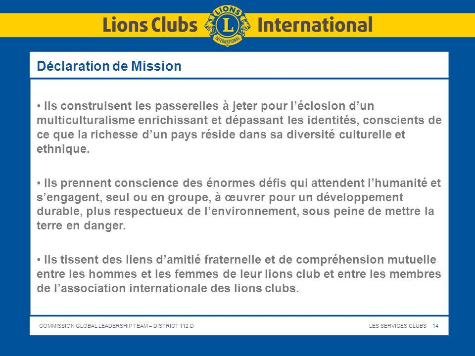 COMMISSION GLOBAL LEADERSHIP TEAM – DISTRICT 112 DLES SERVICES CLUBS 14 Déclaration de Mission Ils construisent les passerelles à jeter pour léclosion