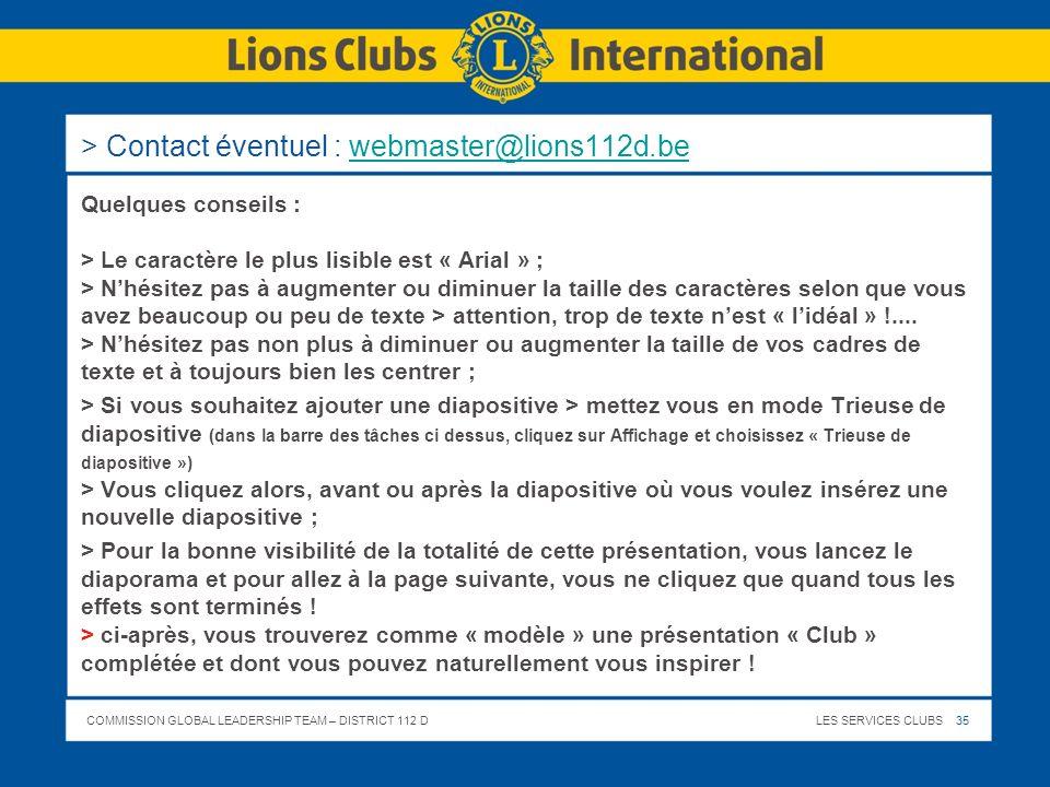 COMMISSION GLOBAL LEADERSHIP TEAM – DISTRICT 112 DLES SERVICES CLUBS 35 > Contact éventuel : webmaster@lions112d.bewebmaster@lions112d.be Quelques con
