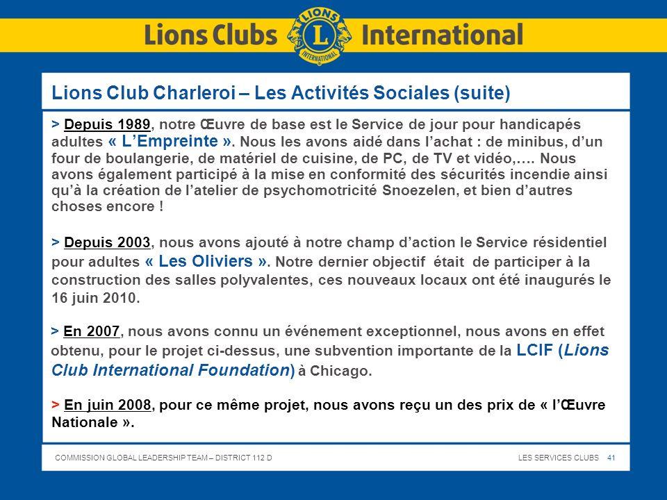 COMMISSION GLOBAL LEADERSHIP TEAM – DISTRICT 112 DLES SERVICES CLUBS 41 Lions Club Charleroi – Les Activités Sociales (suite) > Depuis 1989, notre Œuv