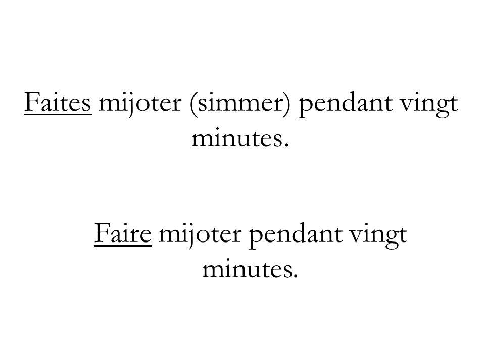 Faites mijoter (simmer) pendant vingt minutes. Faire mijoter pendant vingt minutes.