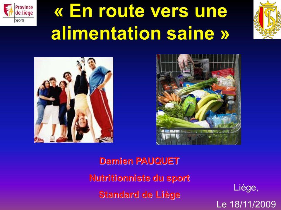 Damien PAUQUET Nutritionniste du sport Standard de Liège « En route vers une alimentation saine » Liège, Le 18/11/2009