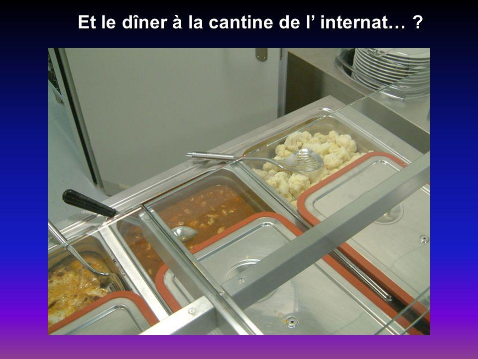 Et le dîner à la cantine de l internat… ? Et le dîner à la cantine de l internat… ?