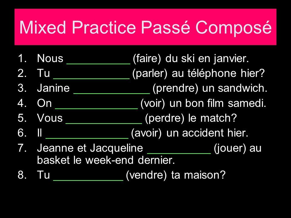 Mixed Practice Passé Composé 1.Nous __________ (faire) du ski en janvier.