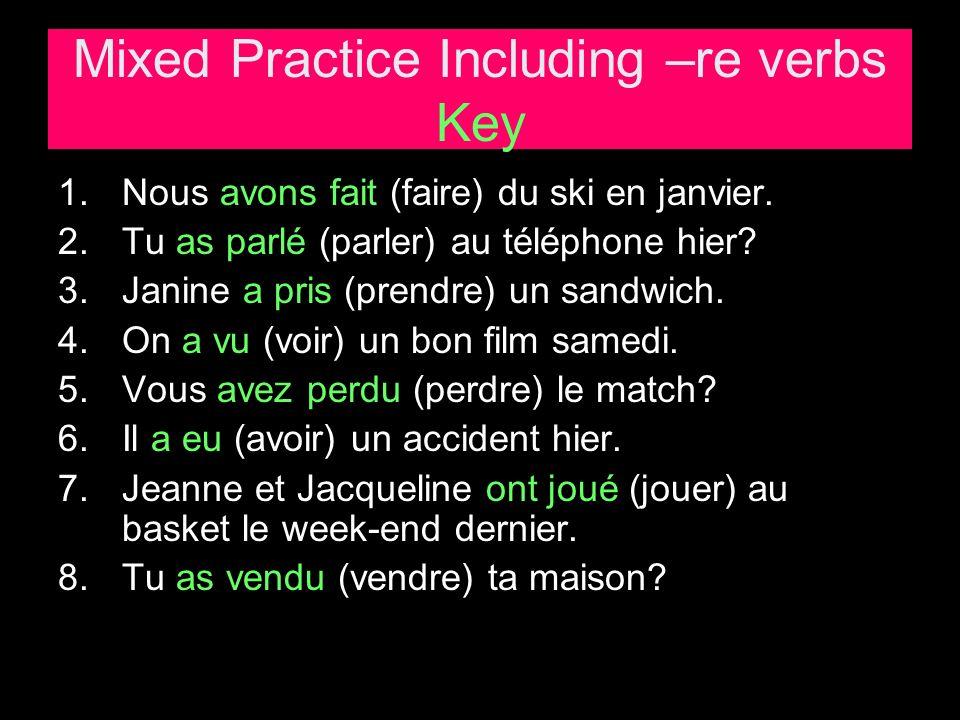 Mixed Practice Including –re verbs Key 1.Nous avons fait (faire) du ski en janvier.