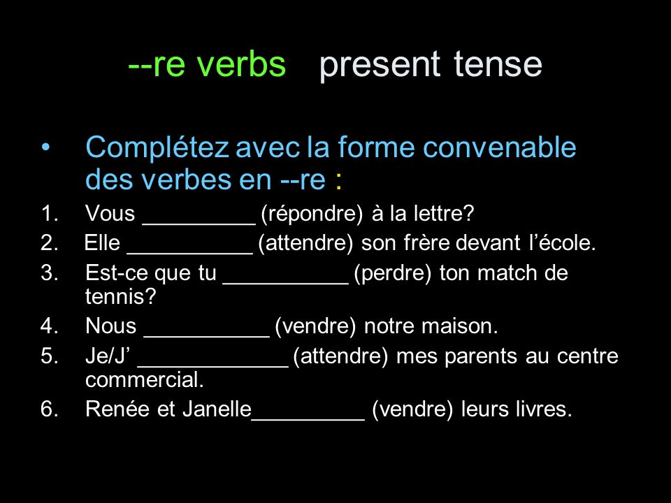 --re verbs present tense answer key Complétez avec la forme convenable des verbes en --re : 1.Vous répondez (répondre) à la lettre.