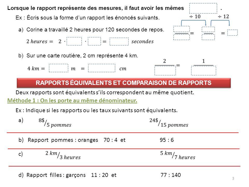 3 a) Corine a travaillé 2 heures pour 120 secondes de repos. Lorsque le rapport représente des mesures, il faut avoir les mêmes unités. b) Sur une car