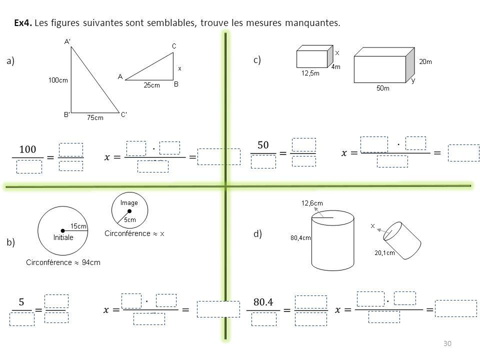 30 Ex4. Les figures suivantes sont semblables, trouve les mesures manquantes. a) b) c) d)