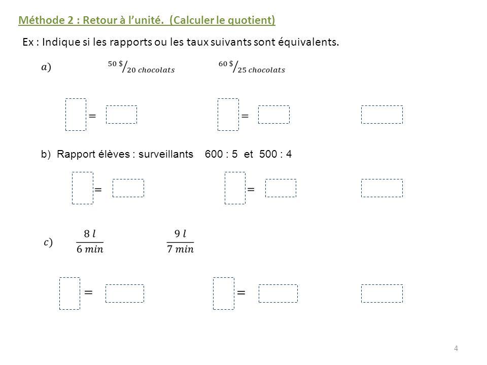 4 Méthode 2 : Retour à lunité. (Calculer le quotient) Ex : Indique si les rapports ou les taux suivants sont équivalents. b) Rapport élèves : surveill
