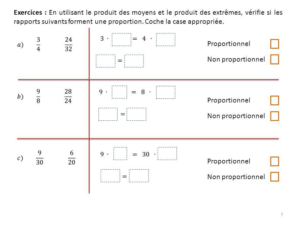 7 Exercices : En utilisant le produit des moyens et le produit des extrêmes, vérifie si les rapports suivants forment une proportion. Coche la case ap