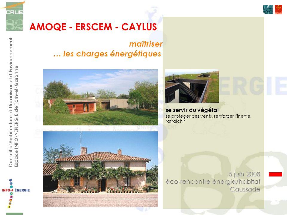 se protéger des vents, renforcer linertie, rafraîchir AMOQE - ERSCEM - CAYLUS Conseil dArchitecture, dUrbanisme et dEnvironnement Espace INFO->ENERGIE