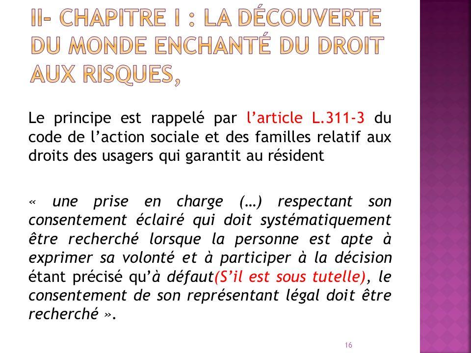 Le principe est rappelé par larticle L.311-3 du code de laction sociale et des familles relatif aux droits des usagers qui garantit au résident « une