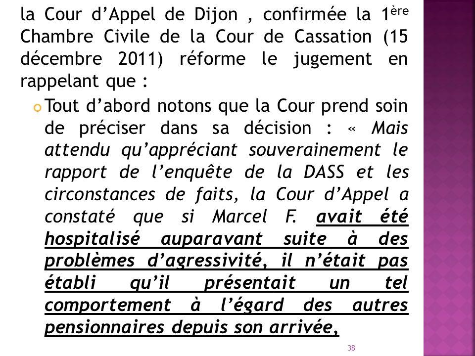 la Cour dAppel de Dijon, confirmée la 1 ère Chambre Civile de la Cour de Cassation (15 décembre 2011) réforme le jugement en rappelant que : Tout dabo