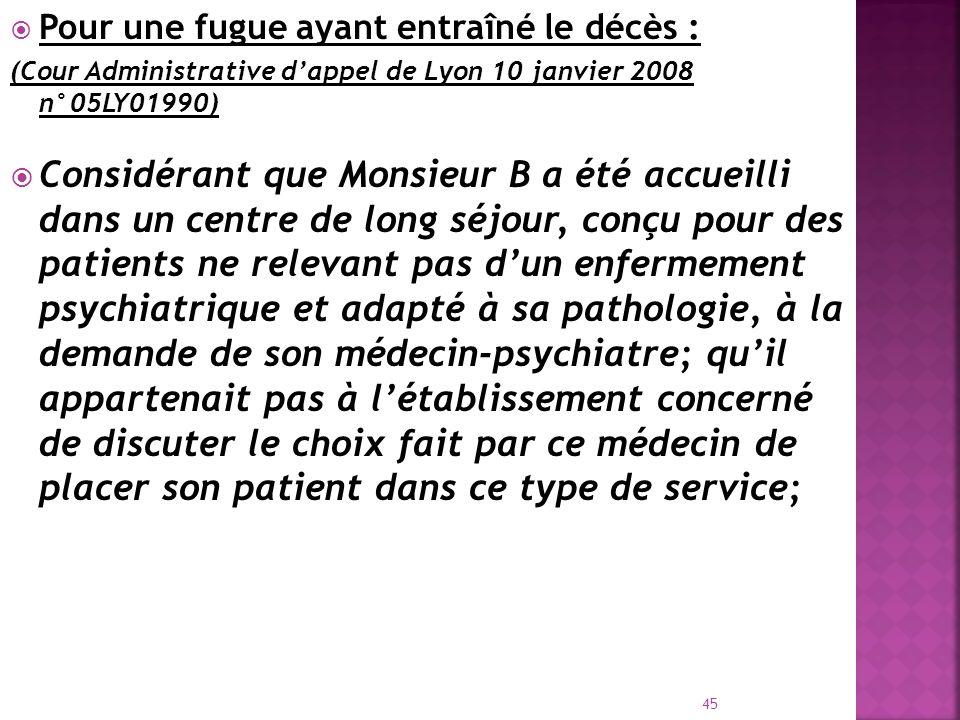 Pour une fugue ayant entraîné le décès : (Cour Administrative dappel de Lyon 10 janvier 2008 n°05LY01990) Considérant que Monsieur B a été accueilli d
