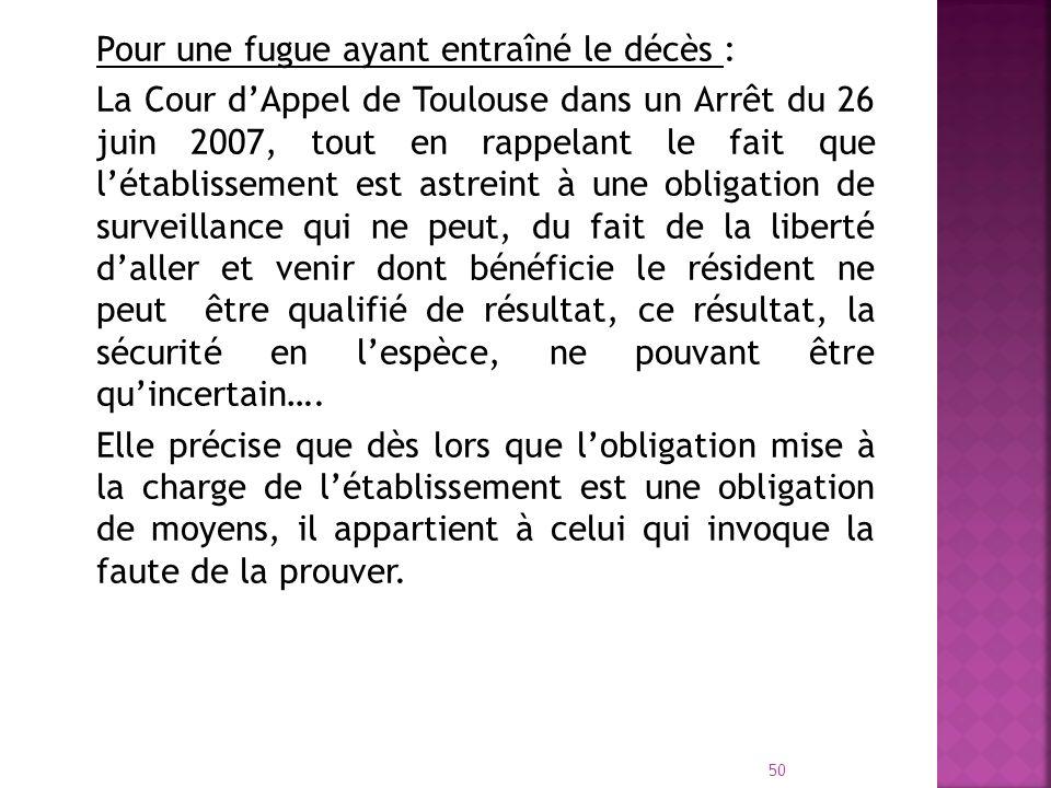 Pour une fugue ayant entraîné le décès : La Cour dAppel de Toulouse dans un Arrêt du 26 juin 2007, tout en rappelant le fait que létablissement est as